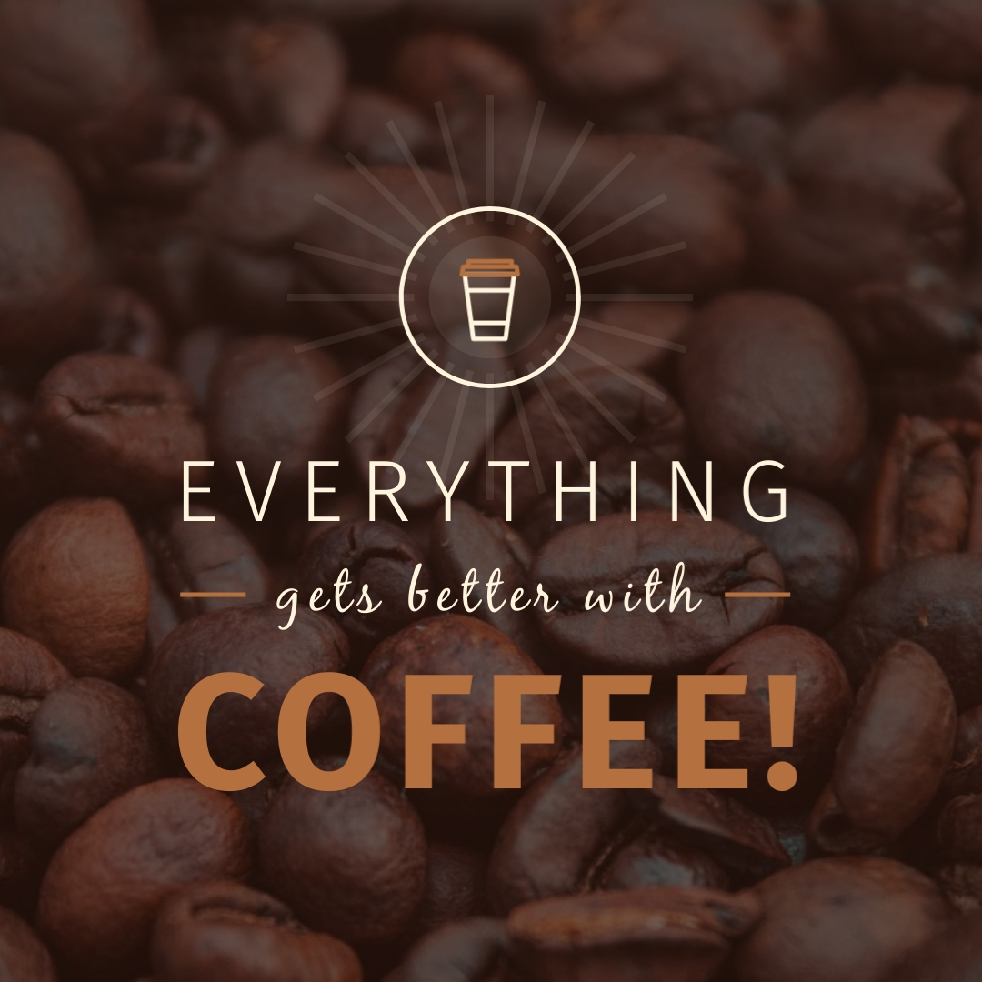 Everything Gets Better With Coffee Square Template